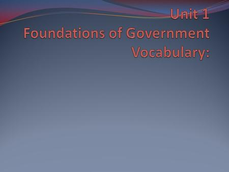 Unit 1 Foundations of Government Vocabulary: