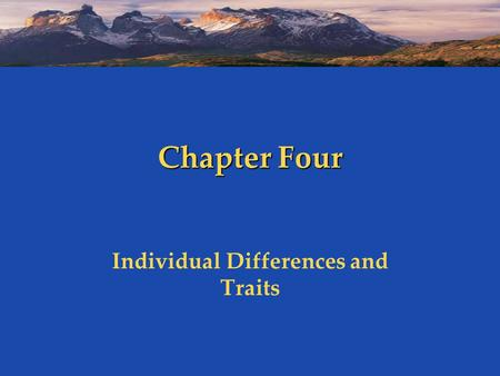 Chapter Four Individual Differences and Traits. Individual Differences Framework Heredity Genes Race/Ethnicity Gender Environment Culture & education.