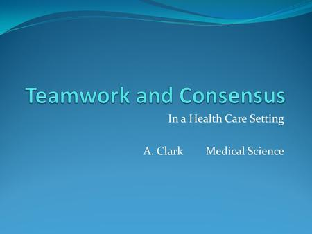 In a Health Care Setting A. ClarkMedical Science.