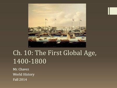 Ch. 10: The First Global Age,