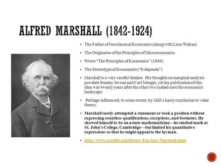 "Alfred Marshall (1842-1924) The Father of Neoclassical Economics (along with Leon Walras) The Originator of the Principles of Microeconomics Wrote ""The."