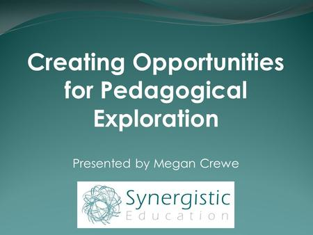Creating Opportunities for Pedagogical Exploration Presented by Megan Crewe.