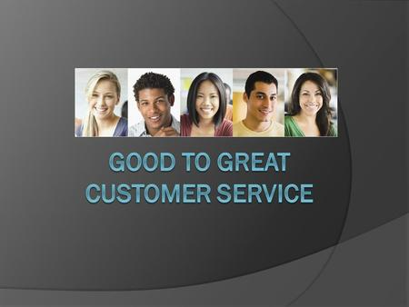 Objectives  Why customer service is important  How to best utilize your team for effective customer service.