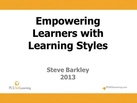 Empowering Learners with Learning Styles Steve Barkley 2013.