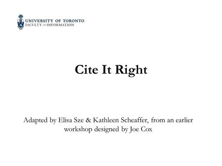 Cite It Right Adapted by Elisa Sze & Kathleen Scheaffer, from an earlier workshop designed by Joe Cox.