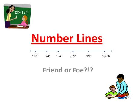 Number Lines Friend or Foe?!? 3548279991,236123241.