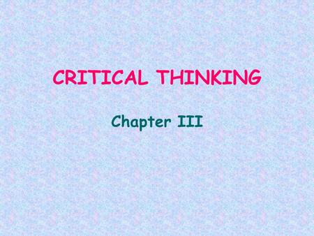 CRITICAL THINKING Chapter III. Children need to be shown HOW TO THINK CRITICALLY adult = model children absorb the attitudes and opinions of the significant.