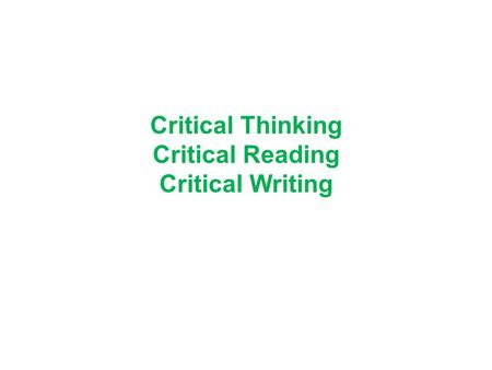 Critical Thinking Critical Reading Critical Writing.