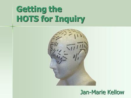 Getting the HOTS for Inquiry Jan-Marie Kellow. Good Thinking Definition: Thinking Skills + Thinking Dispositions + Understanding of Knowledge Source:
