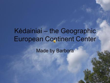 Kėdainiai – the Geographic European Continent Center Made by Barbora.
