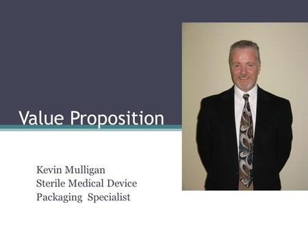 Value Proposition Kevin Mulligan Sterile Medical Device Packaging Specialist.