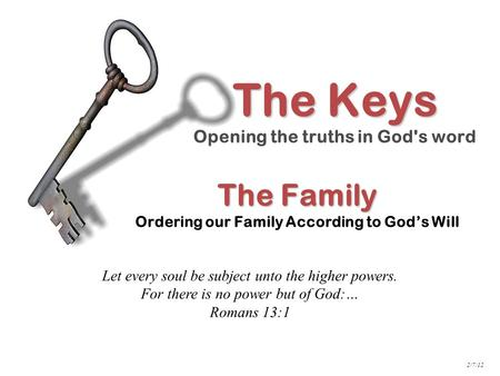 The Family The Family Ordering our Family According to God's Will The Keys Opening the truths in God's word Let every soul be subject unto the higher powers.