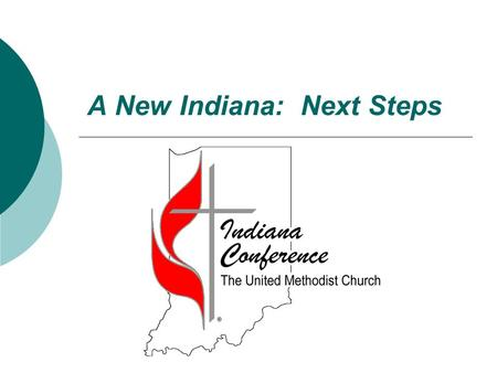 A New Indiana: Next Steps. What do we hope this new Indiana Conference will look like when we have completed these next steps?  Focused upon our mission.
