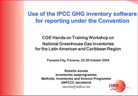 CGE Hands-on Training Workshop on National Greenhouse Gas Inventories for the Latin American and Caribbean Region Panama City, Panama, 25-29 October 2004.