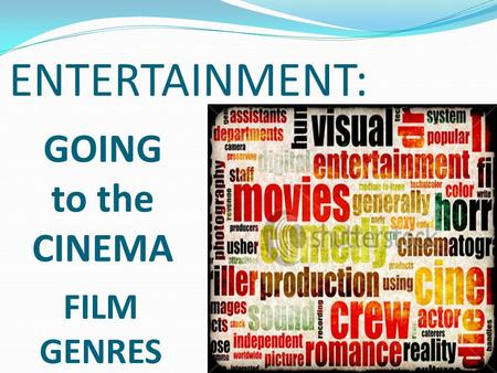 FILM GENRES ENTERTAINMENT: GOING to the CINEMA. Action films Films with lots of high energy, physical activity, battles, disasters, fights, escapes and.