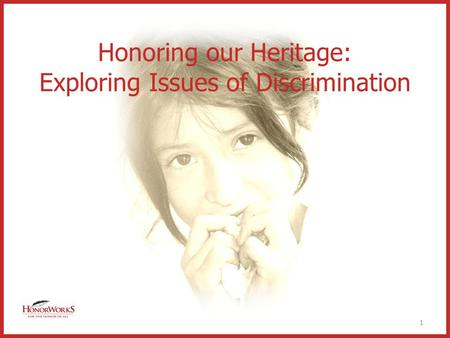 Honoring our Heritage: Exploring Issues of Discrimination 1.