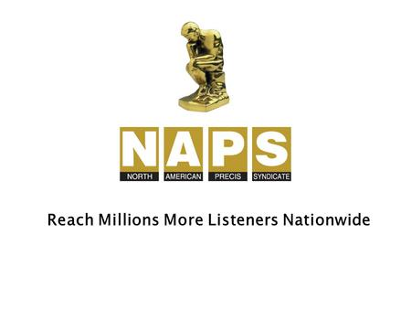 Reach Millions More Listeners Nationwide. NAPS writes, produces and distributes Radio Feature Releases to 6,500+ radio stations across America. The NAPS.