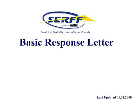 Basic Response Letter Last Updated 01.31.2009. Basic Response Letter The response redesign in SERFF 5.6 introduces the concept of inline schedule item.