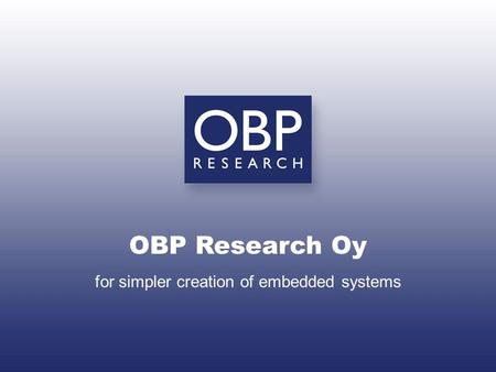 OBP Research Oy for simpler creation of embedded systems.