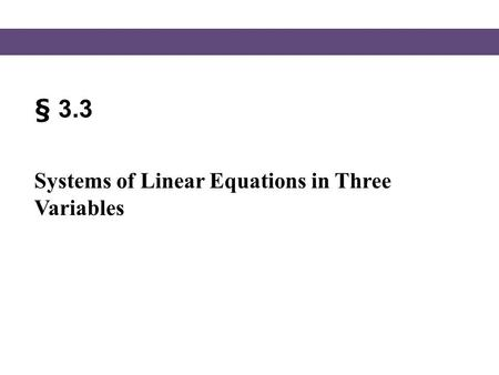 § 3.3 Systems of Linear Equations in Three Variables.