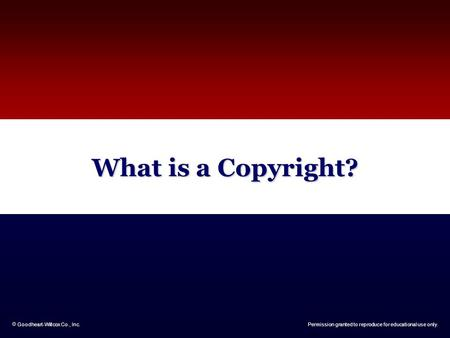  Goodheart-Willcox Co., Inc.Permission granted to reproduce for educational use only. What is a Copyright?