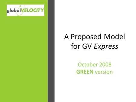 A Proposed Model for GV Express October 2008 GREEN version.