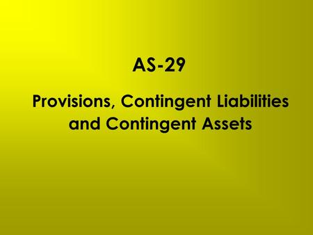 AS-29 Provisions, Contingent Liabilities and Contingent Assets.