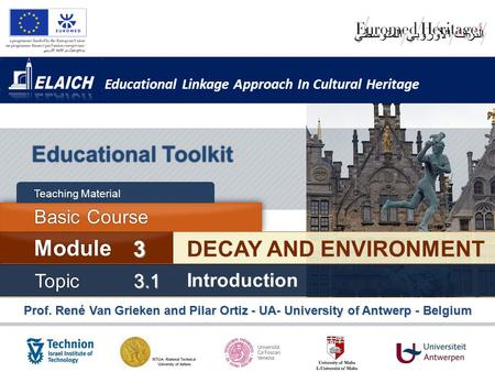 Educational Linkage Approach In Cultural Heritage Prof. René Van Grieken and Pilar Ortiz - UA- University of Antwerp - Belgium Educational Toolkit DECAY.