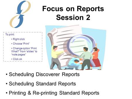 Scheduling Discoverer Reports Scheduling Standard Reports Printing & Re-printing Standard Reports Focus on Reports Session 2 To print: Right click Choose.