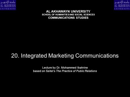20. Integrated Marketing Communications Lecture by Dr. Mohammed Ibahrine based on Seitel's The Practice of Public Relations AL AKHAWAYN UNIVERSITY SCHOOL.