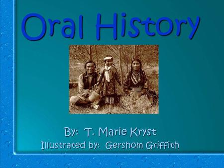 Oral History By: T. Marie Kryst Illustrated by: Gershom Griffith.