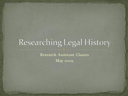 Research Assistant Classes May 2009. Finding older legal materials Hein, other subscription databases, some on the web Find most in Electronic Resources:
