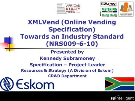 Presented by Kennedy Subramoney Specification – Project Leader Resources & Strategy (A Division of Eskom) CR&D Department XMLVend (Online Vending Specification)
