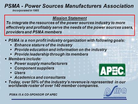  PSMA is a non profit industry organization with following goals:  Enhance stature of the industry  Provide education and information on the industry.
