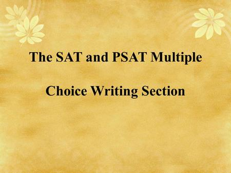 The SAT and PSAT Multiple Choice Writing Section.