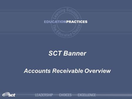 SCT Banner Accounts Receivable Overview. Introductions  Name  Organization  Title/function  Job responsibility  SCT Banner experience  Expectations.