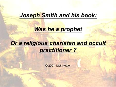 Joseph Smith and his <strong>book</strong>: Was he a prophet Or a religious charlatan and occult practitioner ? © 2001 Jack Kettler.