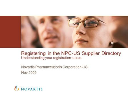 Registering in the NPC-US Supplier Directory Understanding your registration status Novartis Pharmaceuticals Corporation-US Nov 2009.