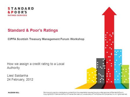 Permission to reprint or distribute any content from this presentation requires the prior written approval of Standard & Poor's. Copyright © 2011 Standard.