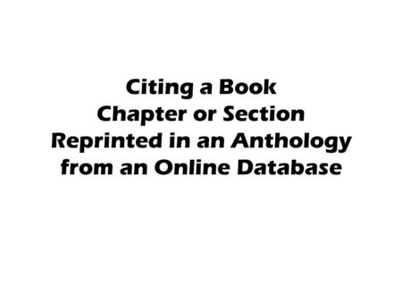 Citing a Book Chapter or Section Reprinted in an Anthology from an Online Database.