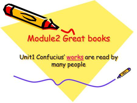 Module2 Great books Unit1 Confucius' works are read by many people.