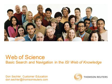 Web of Science Basic Search and Navigation in the ISI Web of Knowledge Don Sechler, Customer Education