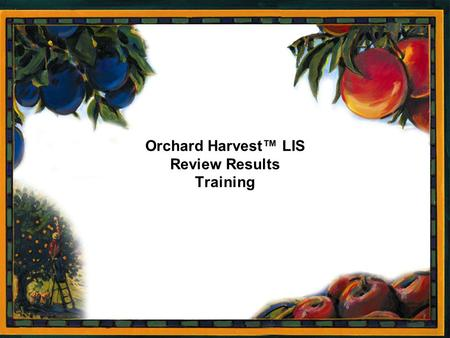 Page 1 Orchard Harvest™ LIS Review Results Training.