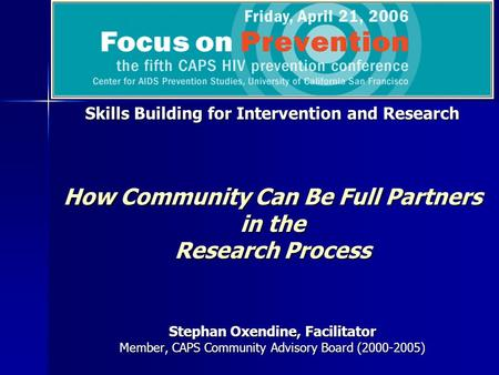 Skills Building for Intervention and Research How Community Can Be Full Partners in the Research Process Stephan Oxendine, Facilitator Member, CAPS Community.