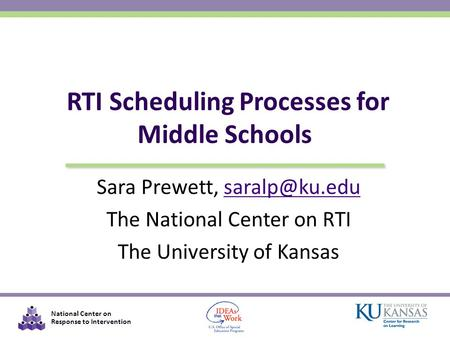 National Center on Response to Intervention Sara Prewett, The National Center on RTI The University of Kansas RTI Scheduling.