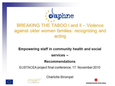 BREAKING THE TABOO I and II – Violence against older women families: recognizing and acting Empowering staff in community health and social services –