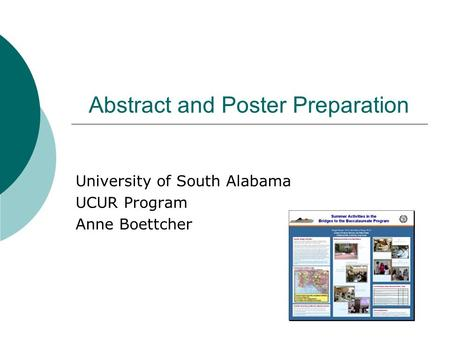 Abstract and Poster Preparation University of South Alabama UCUR Program Anne Boettcher.