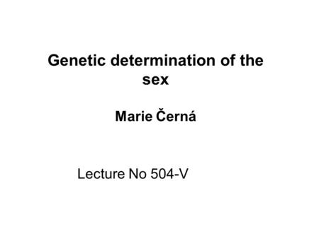 Genetic determination of the sex Marie Černá
