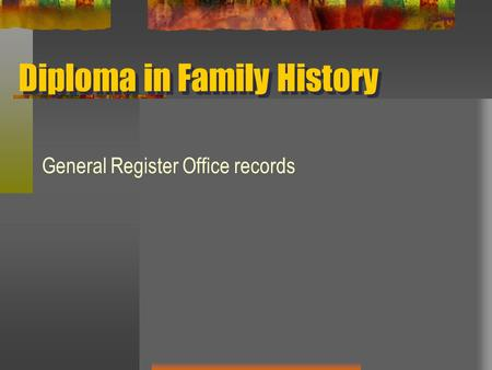 Diploma in Family History General Register Office records.