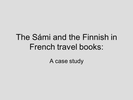 The Sámi and the Finnish in French travel books: A case study.